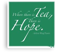 Where there is Tea.. Canvas Print