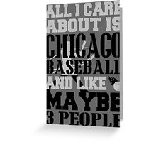 ALL I CARE ABOUT IS CHICAGO WHITE SOX BASEBALL Greeting Card