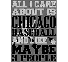 ALL I CARE ABOUT IS CHICAGO WHITE SOX BASEBALL Photographic Print
