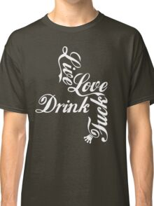 Live Love Drink Fxck [White Ink] | OG Collection Classic T-Shirt