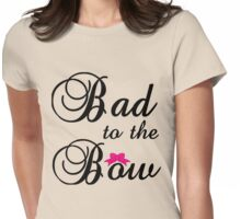 BAD TO THE BOW Womens Fitted T-Shirt
