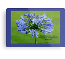 God looked at everything he had made, and he found it very good.  Metal Print