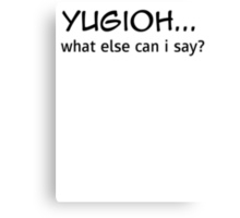 yugioh... what else can i say? Canvas Print