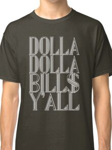 Dolla Dolla Bill$ Yall [White Ink] | OG Collection Classic T-Shirt