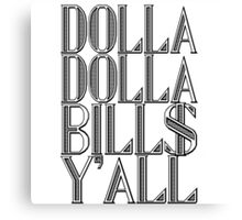 Dolla Dolla Bill$ Yall | OG Collection Canvas Print