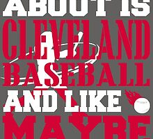 ALL I CARE ABOUT IS CLEVELAND  BASEBALL by fancytees