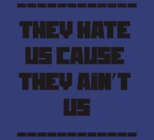 They hate us cause they ain't us by malmarox