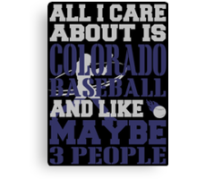 ALL I CARE ABOUT IS COLORADO BASEBALL Canvas Print