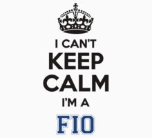 I cant keep calm Im a FIO by icant