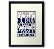 ALL I CARE ABOUT IS HOUSTON BASEBALL Framed Print