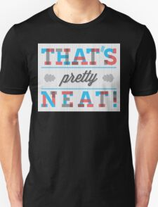 That's Pretty Neat! Unisex T-Shirt