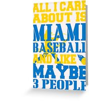 ALL I CARE ABOUT IS MIAMI BASEBALL Greeting Card