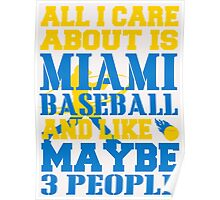 ALL I CARE ABOUT IS MIAMI BASEBALL Poster