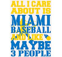ALL I CARE ABOUT IS MIAMI BASEBALL Photographic Print