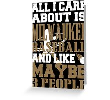 ALL I CARE ABOUT IS MILWAUKEE BASEBALL Greeting Card