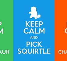 Keep Calm And Pick Bulbasaur / Squirtle / Charmander by tshirtdesign