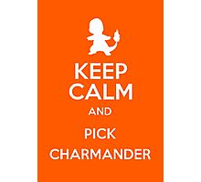 Keep Calm And Pick Charmander Photographic Print