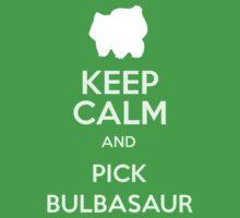 Keep Calm And Pick Bulbasaur by tshirtdesign