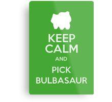 Keep Calm And Pick Bulbasaur Metal Print