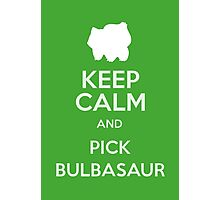 Keep Calm And Pick Bulbasaur Photographic Print