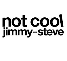 Not Cool Jimmy Steve BLK Photographic Print