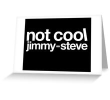 Not Cool Jimmy Steve WHT Greeting Card