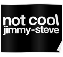 Not Cool Jimmy Steve WHT Poster