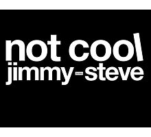 Not Cool Jimmy Steve WHT Photographic Print