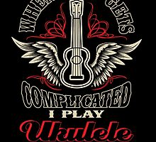 When Life Gets Complicated I Play Ukulele by mebyme