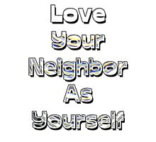 Love Your Neighbor As Yourself Photographic Print