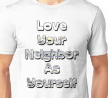 Love Your Neighbor As Yourself Unisex T-Shirt