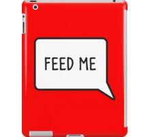 Feed me speech bubble iPad Case/Skin