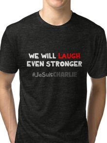 We Will Laugh Even Stronger Tri-blend T-Shirt