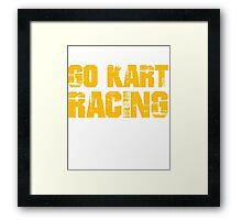 If You Don't Like Go Kart Racing T-shirt Framed Print