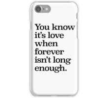 You know it's love when forever isn't long enough... iPhone Case/Skin