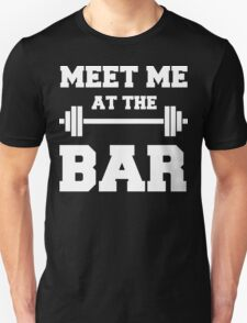 MEET ME AT THE BAR - Funny Gym Design for Lifters - White Text T-Shirt