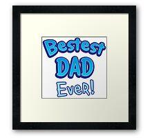 BESTEST DAD EVER! Framed Print