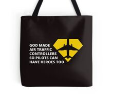God Made Air Traffic Controllers So Pilots Can Have Heroes Too Tote Bag