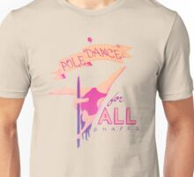 Pole Dance for All Shapes Unisex T-Shirt