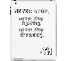 never stop (tom hiddleston's quote) iPad Case/Skin