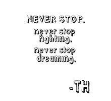 never stop (tom hiddleston's quote) Photographic Print