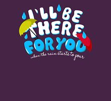 I'll Be There For You / TV / Friends / Typography Unisex T-Shirt