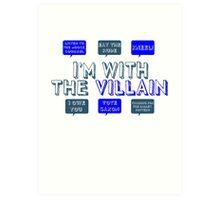 I'm with the villain Art Print