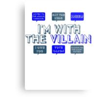 I'm with the villain Metal Print