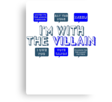 I'm with the villain Canvas Print
