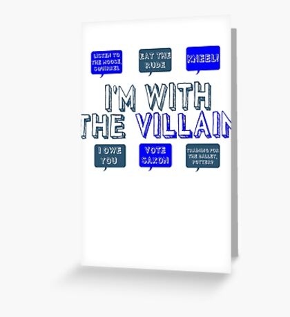 I'm with the villain Greeting Card