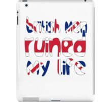 British men ruined my life iPad Case/Skin