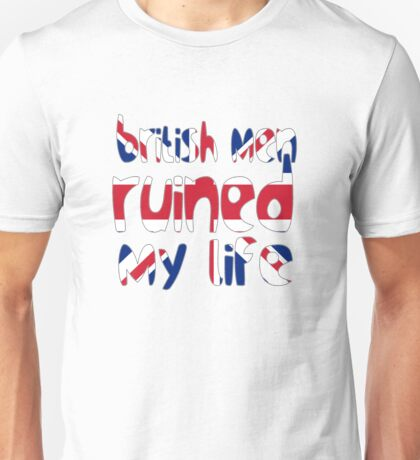 British men ruined my life Unisex T-Shirt