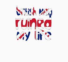 British men ruined my life Unisex T-Shirt