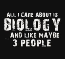 All I Care About is Biology and May be 3 Other People - T-Shirts & Hoodies by awesomearts